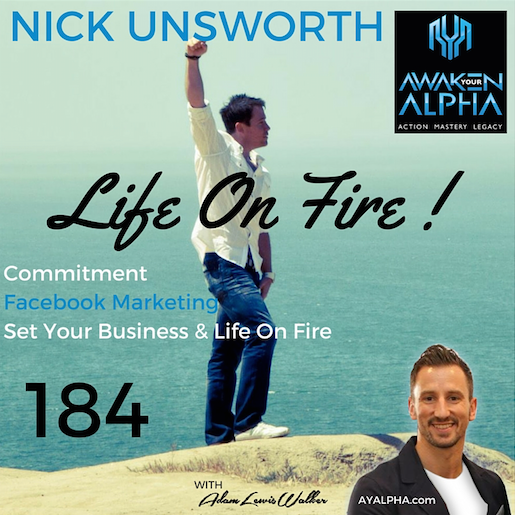 184# Nick Unsworth – How To Set Your Business & Life On Fire!