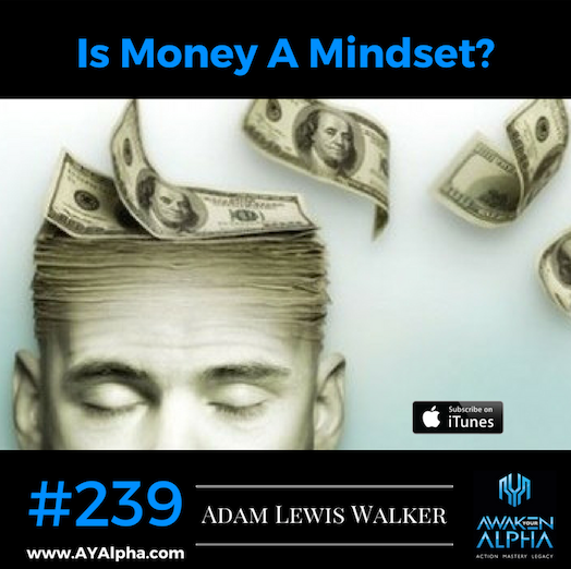 239# Is Money A Mindset?