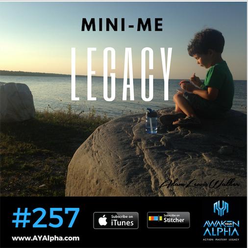 257# Your Mini-Me Legacy