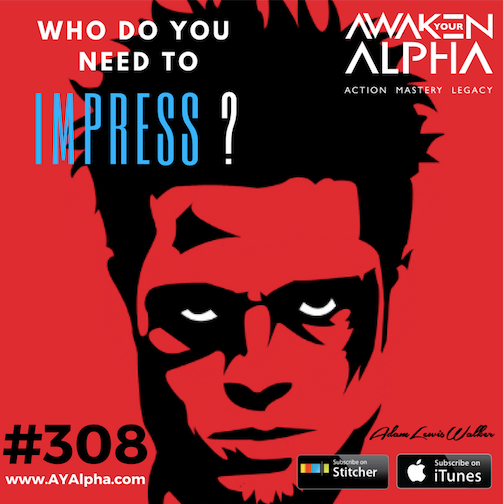 308# Who Do You NEED To Impress?