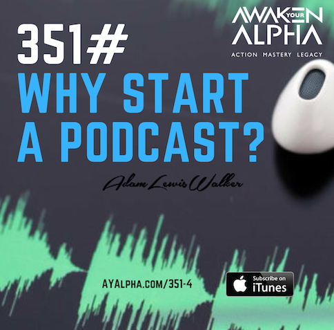 351# WHY Would You Start a Podcast?