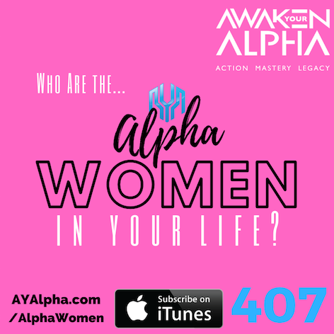 407# Who Are The Alpha Women In Your Life?