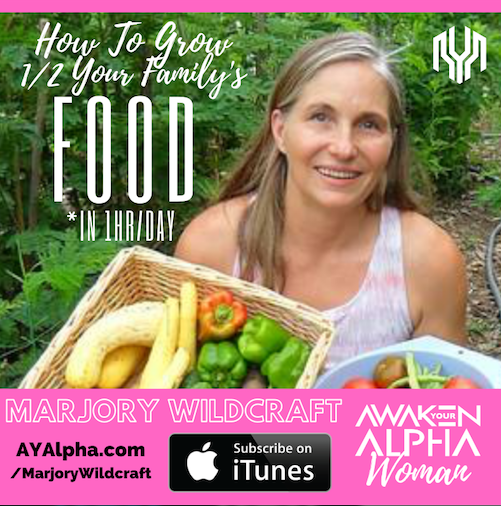 AW# How To Prepare & Grow For Your Family – Marjory Wildcraft