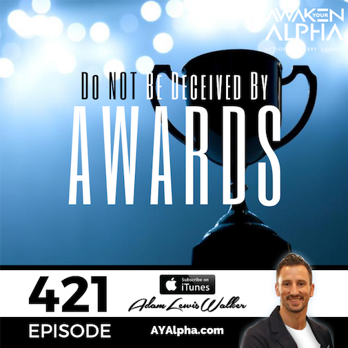 421# Do Not Be Deceived By Awards